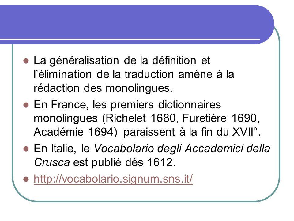 La généralisation de la définition et l'élimination de la traduction amène à la rédaction des monolingues.