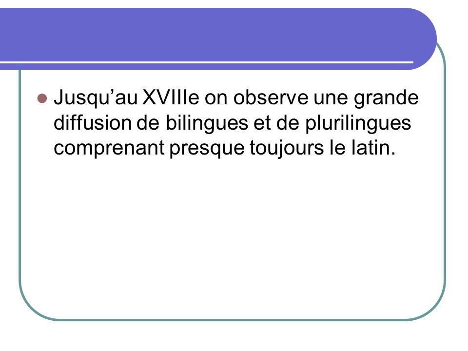 Jusqu'au XVIIIe on observe une grande diffusion de bilingues et de plurilingues comprenant presque toujours le latin.