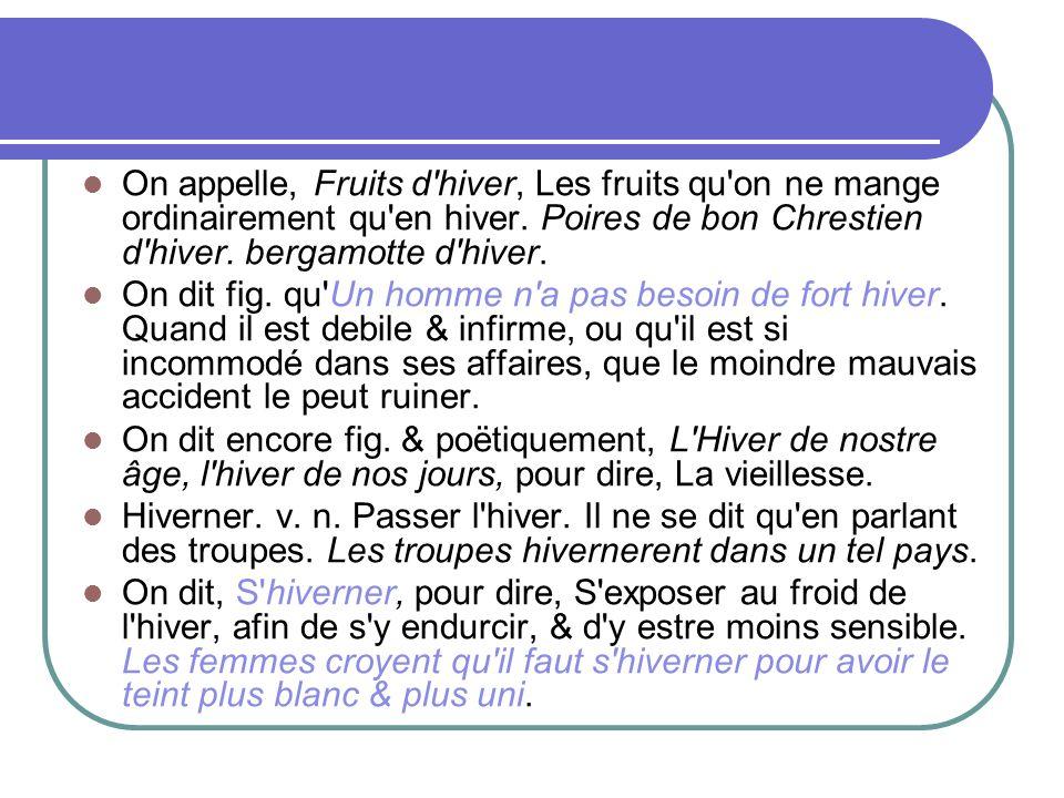 On appelle, Fruits d hiver, Les fruits qu on ne mange ordinairement qu en hiver. Poires de bon Chrestien d hiver. bergamotte d hiver.