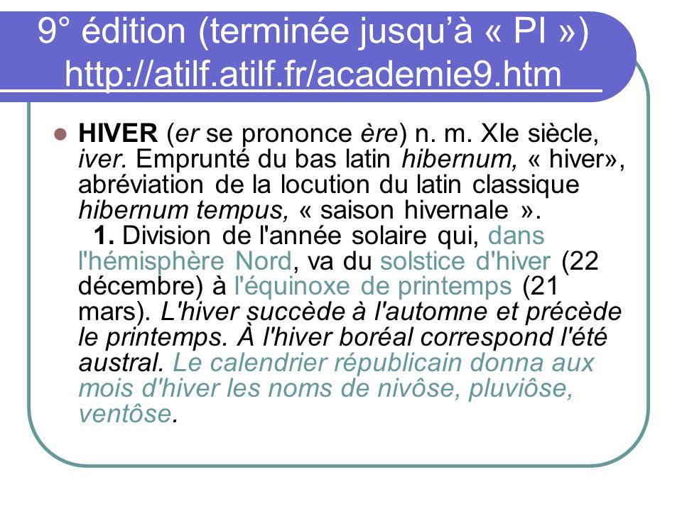 9° édition (terminée jusqu'à « PI ») http://atilf. atilf. fr/academie9