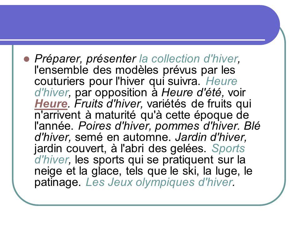Préparer, présenter la collection d hiver, l ensemble des modèles prévus par les couturiers pour l hiver qui suivra.