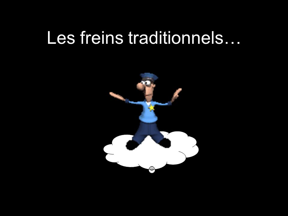 Les freins traditionnels…