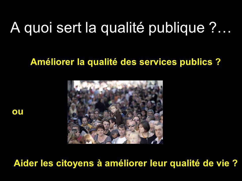 A quoi sert la qualité publique …