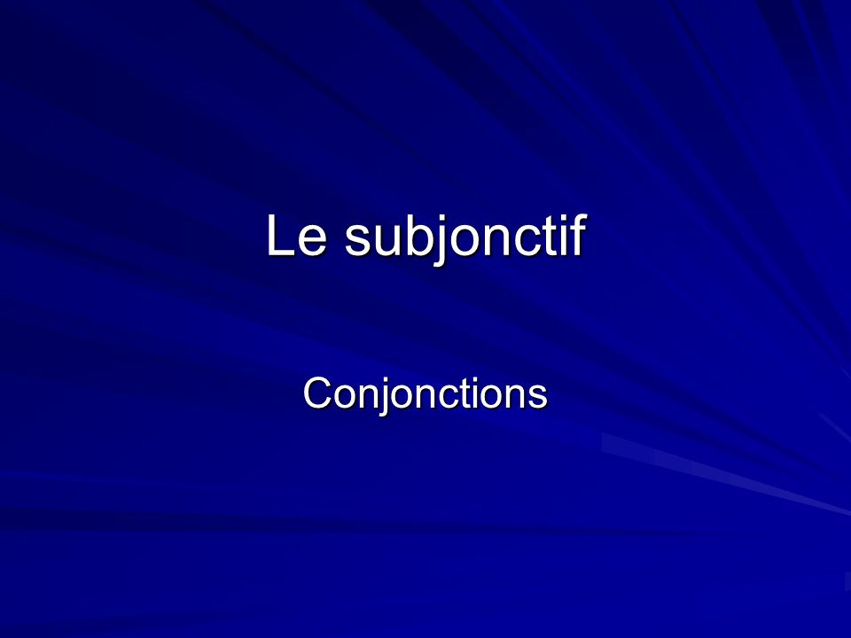 Le subjonctif Conjonctions