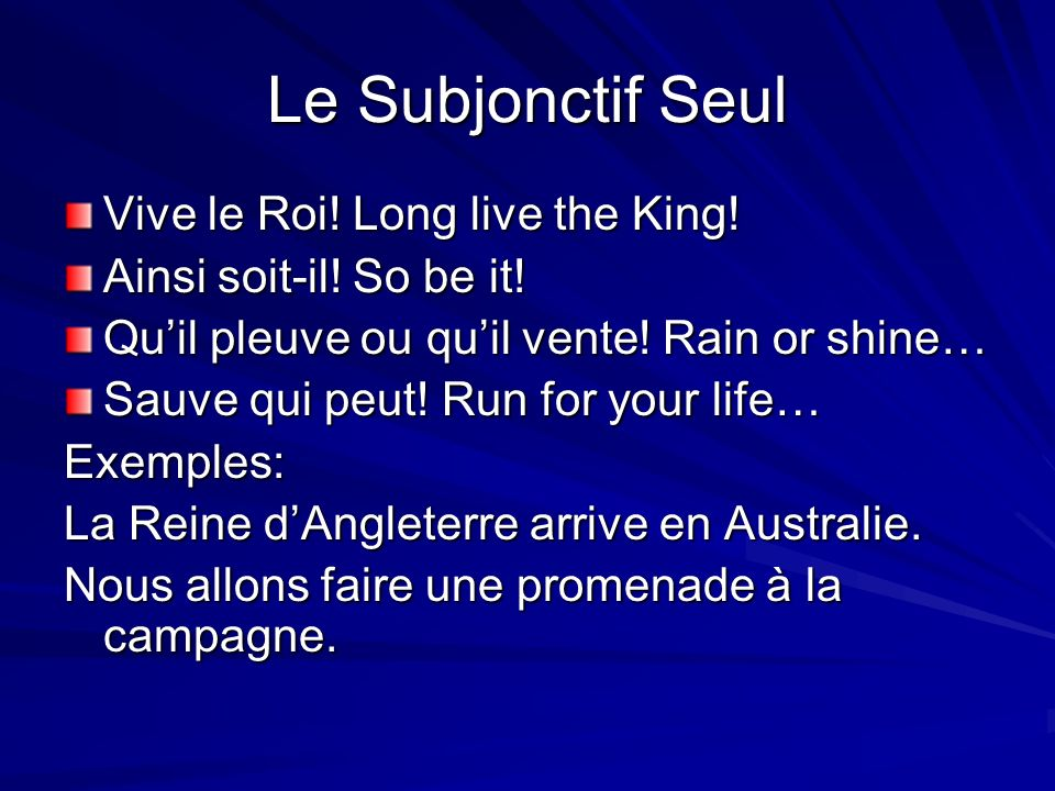 Le Subjonctif Seul Vive le Roi! Long live the King!