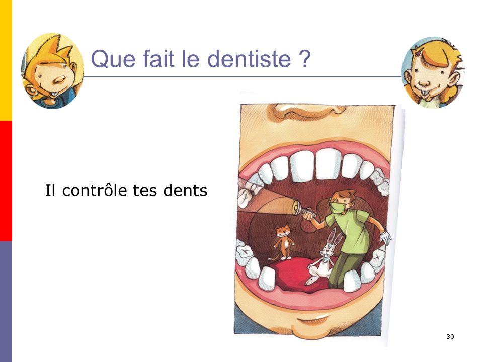 Que fait le dentiste Il contrôle tes dents