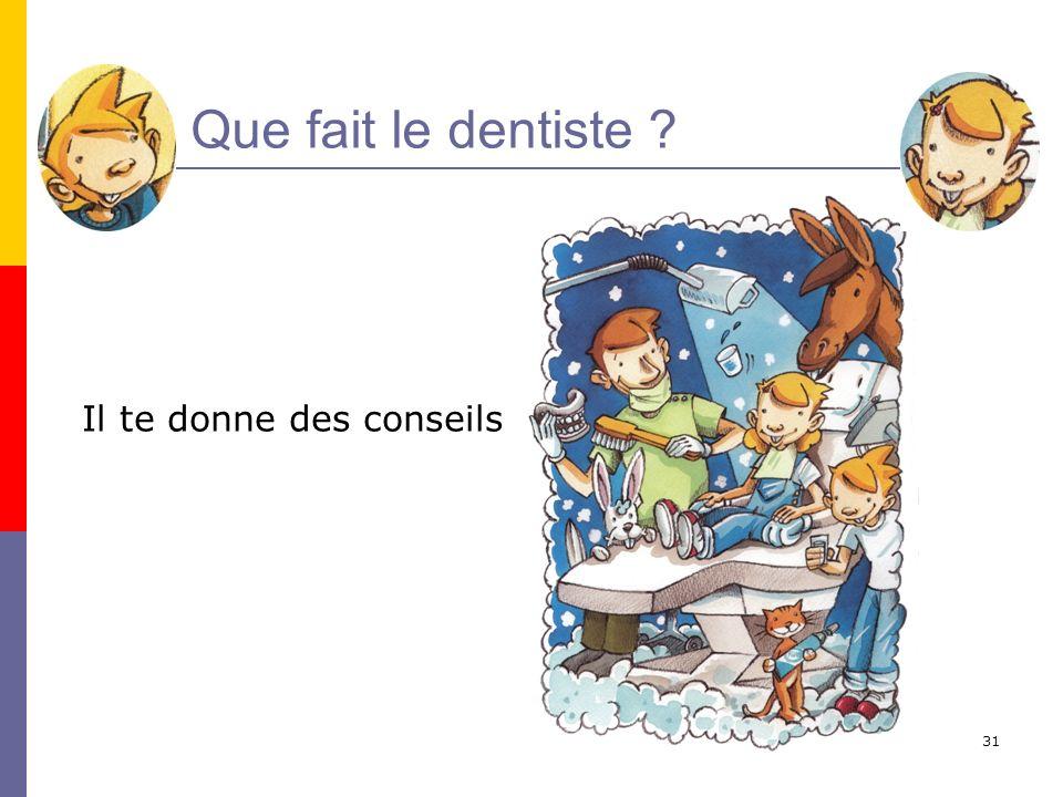 Que fait le dentiste Il te donne des conseils