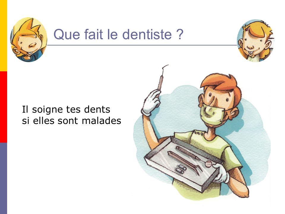 Que fait le dentiste Il soigne tes dents si elles sont malades