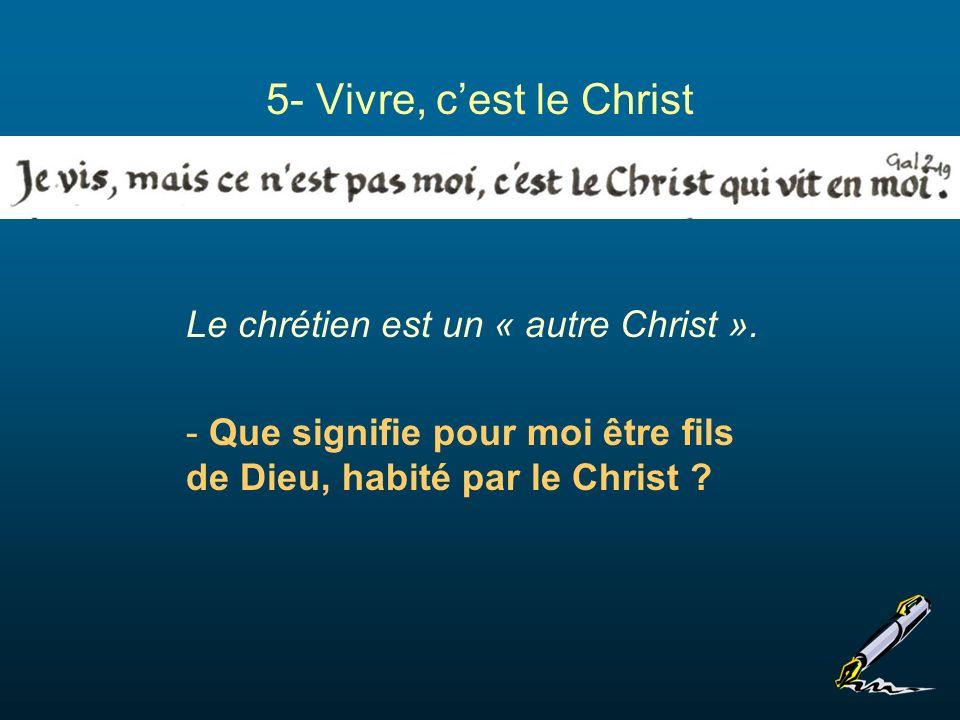 5- Vivre, c'est le Christ Le chrétien est un « autre Christ ».