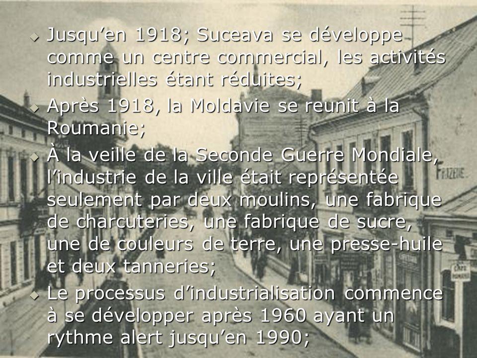 Jusqu'en 1918; Suceava se développe comme un centre commercial, les activités industrielles étant réduites;