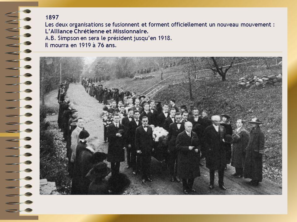 1897 Les deux organisations se fusionnent et forment officiellement un nouveau mouvement : L'Alliance Chrétienne et Missionnaire.