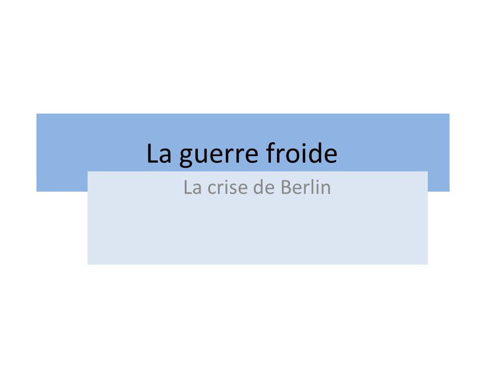La guerre froide La crise de Berlin