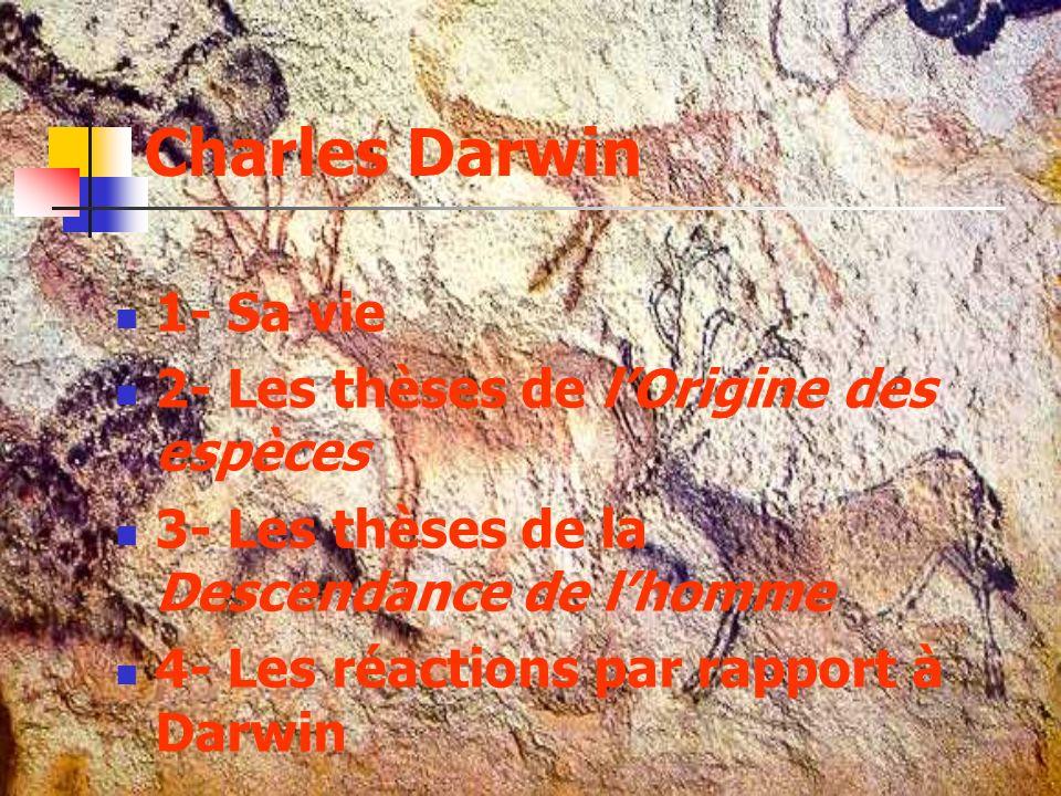 Charles Darwin 1- Sa vie 2- Les thèses de l'Origine des espèces