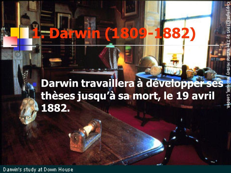 1. Darwin (1809-1882) Darwin travaillera à développer ses thèses jusqu'à sa mort, le 19 avril 1882.