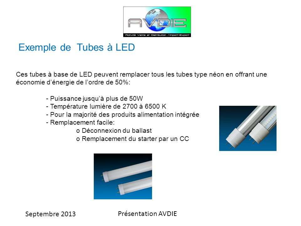 Exemple de Tubes à LED Ces tubes à base de LED peuvent remplacer tous les tubes type néon en offrant une économie d'énergie de l'ordre de 50%: