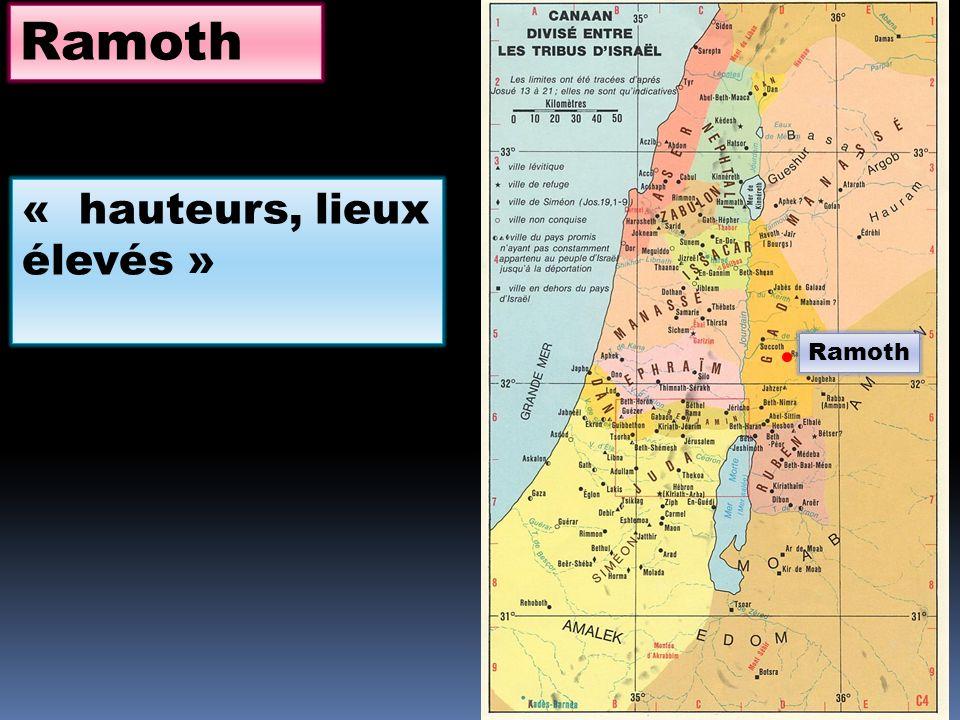 Ramoth « hauteurs, lieux élevés » Ramoth