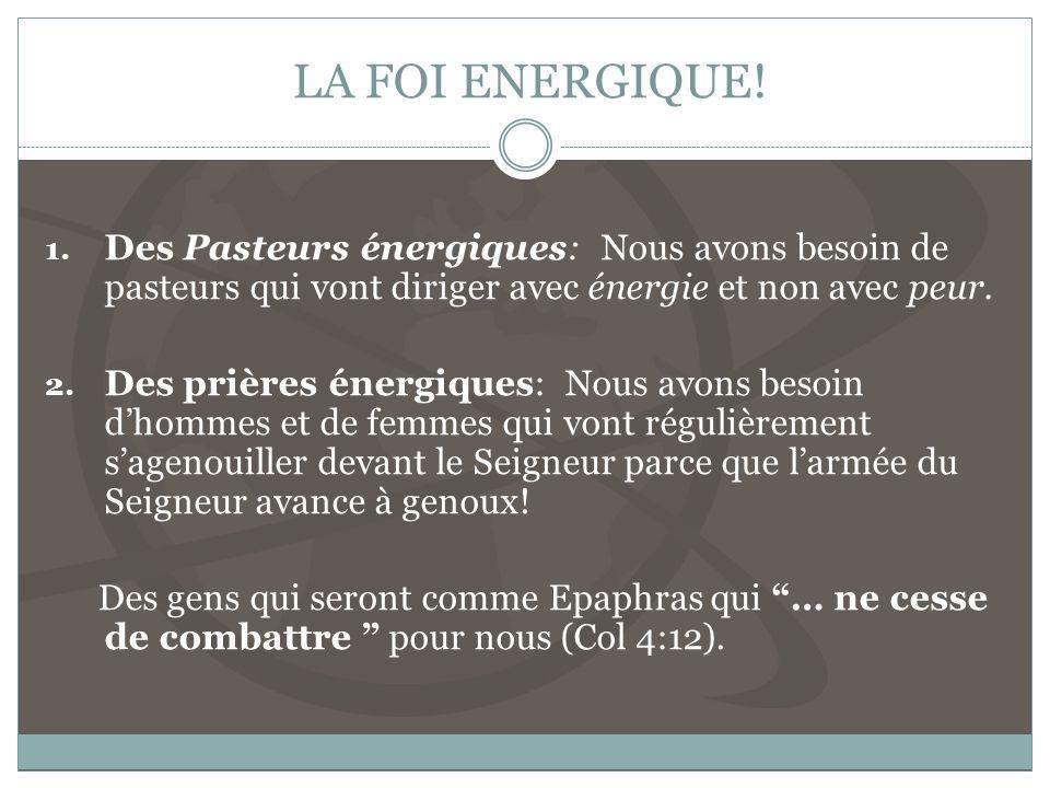 LA FOI ENERGIQUE! Des Pasteurs énergiques: Nous avons besoin de pasteurs qui vont diriger avec énergie et non avec peur.