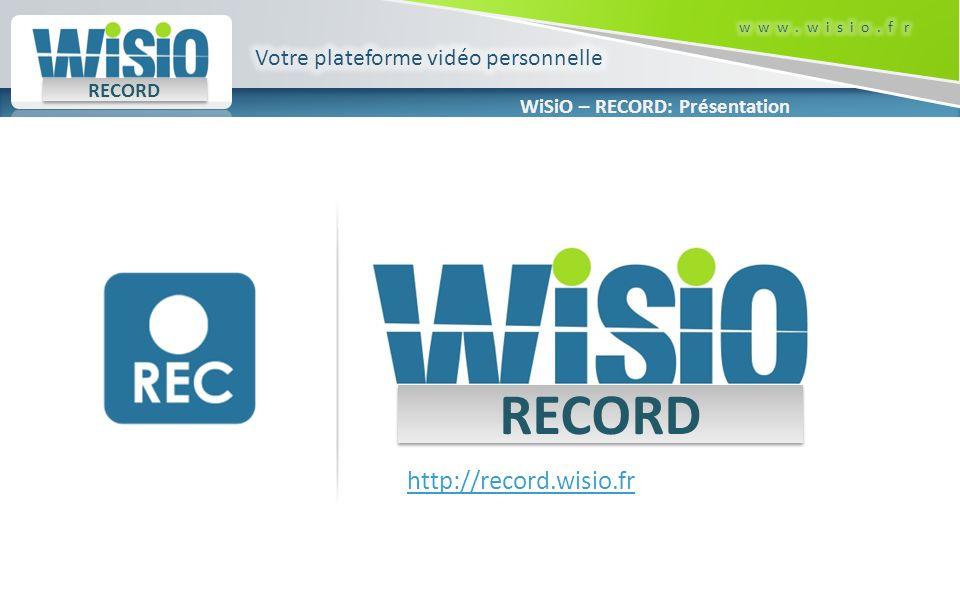 RECORD http://record.wisio.fr Votre plateforme vidéo personnelle