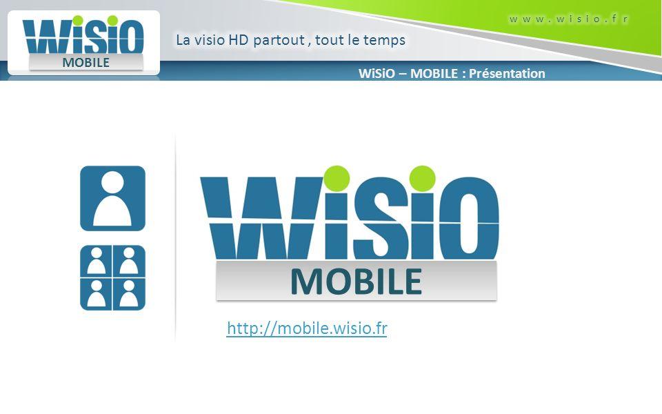 MOBILE http://mobile.wisio.fr La visio HD partout , tout le temps