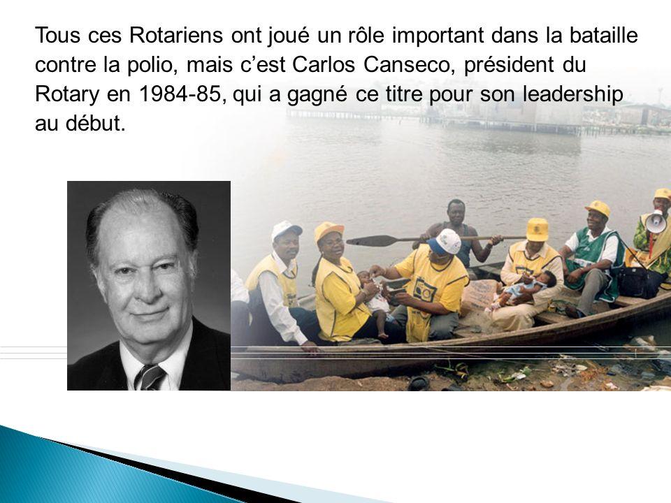 Tous ces Rotariens ont joué un rôle important dans la bataille contre la polio, mais c'est Carlos Canseco, président du Rotary en 1984-85, qui a gagné ce titre pour son leadership au début.