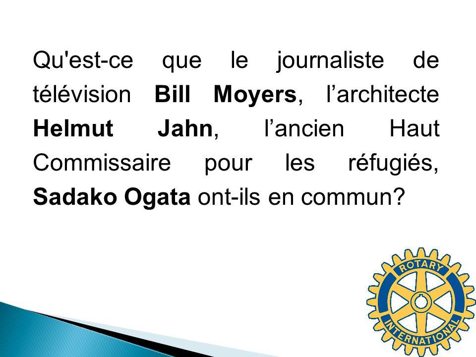 Qu est-ce que le journaliste de télévision Bill Moyers, l'architecte Helmut Jahn, l'ancien Haut Commissaire pour les réfugiés, Sadako Ogata ont-ils en commun