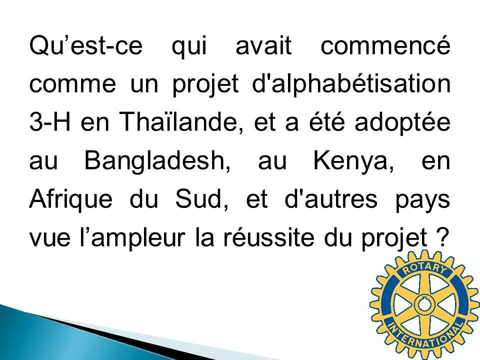 Qu'est-ce qui avait commencé comme un projet d alphabétisation 3-H en Thaïlande, et a été adoptée au Bangladesh, au Kenya, en Afrique du Sud, et d autres pays vue l'ampleur la réussite du projet