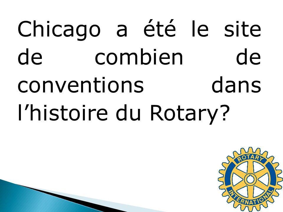 Chicago a été le site de combien de conventions dans l'histoire du Rotary
