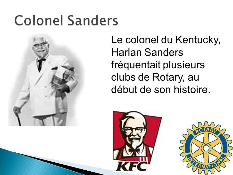Colonel Sanders Le colonel du Kentucky, Harlan Sanders fréquentait plusieurs clubs de Rotary, au début de son histoire.