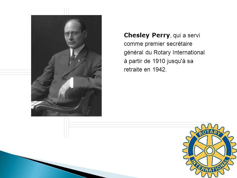 Chesley Perry, qui a servi comme premier secrétaire général du Rotary International à partir de 1910 jusqu à sa retraite en 1942.