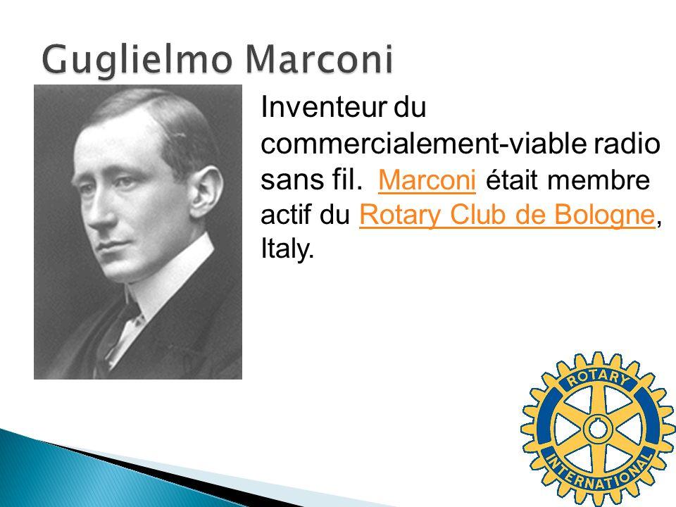 Guglielmo Marconi Inventeur du commercialement-viable radio sans fil. Marconi était membre actif du Rotary Club de Bologne, Italy.