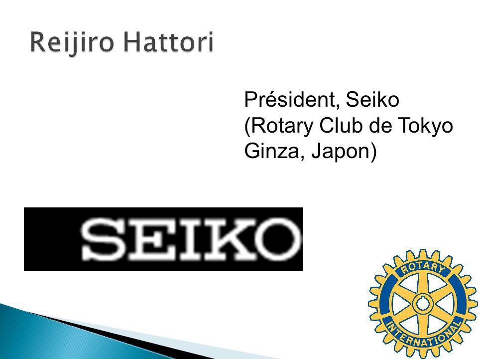Reijiro Hattori Président, Seiko (Rotary Club de Tokyo Ginza, Japon)