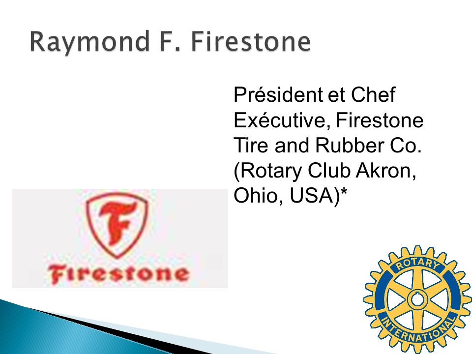 Raymond F. Firestone Président et Chef Exécutive, Firestone Tire and Rubber Co. (Rotary Club Akron,
