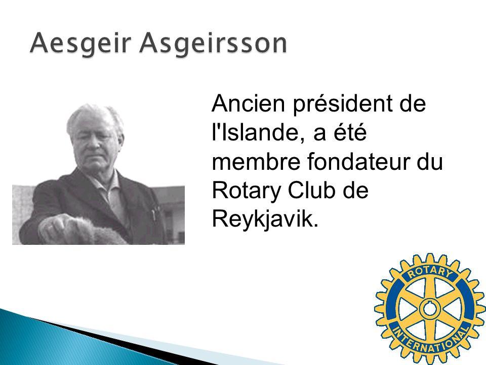Aesgeir Asgeirsson Ancien président de l Islande, a été membre fondateur du Rotary Club de Reykjavik.