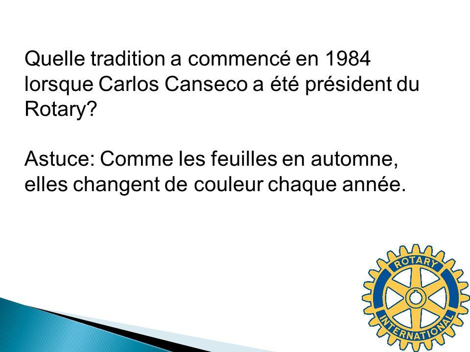 Quelle tradition a commencé en 1984 lorsque Carlos Canseco a été président du Rotary Astuce: Comme les feuilles en automne, elles changent de couleur chaque année.