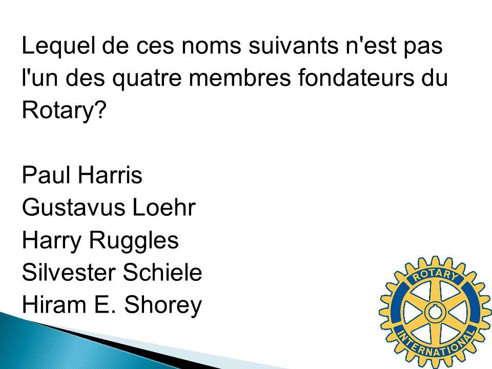 Lequel de ces noms suivants n est pas l un des quatre membres fondateurs du Rotary Paul Harris Gustavus Loehr Harry Ruggles Silvester Schiele Hiram E. Shorey