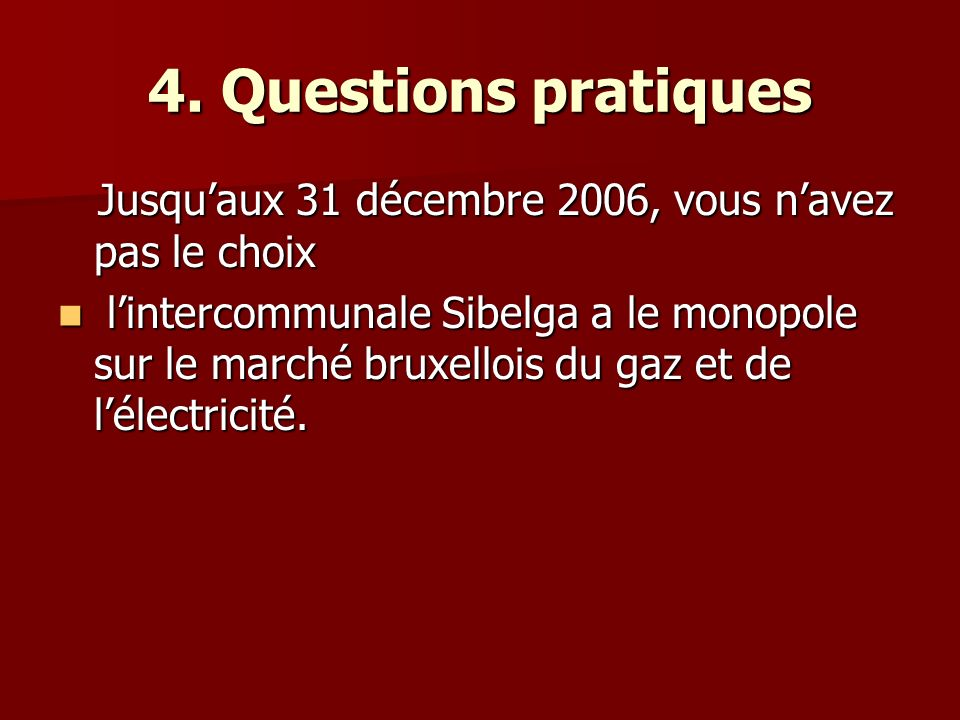 4. Questions pratiques Jusqu'aux 31 décembre 2006, vous n'avez pas le choix
