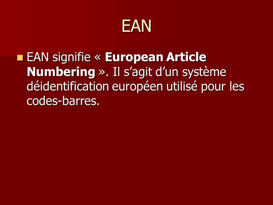 EAN EAN signifie « European Article Numbering ».