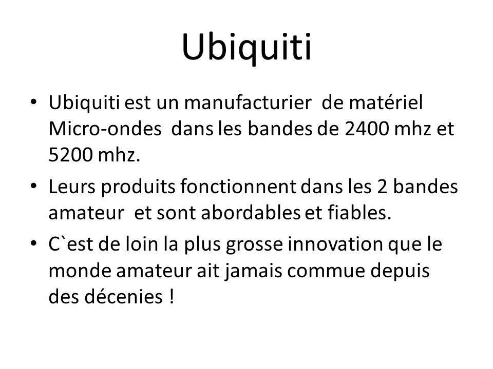 Ubiquiti Ubiquiti est un manufacturier de matériel Micro-ondes dans les bandes de 2400 mhz et 5200 mhz.