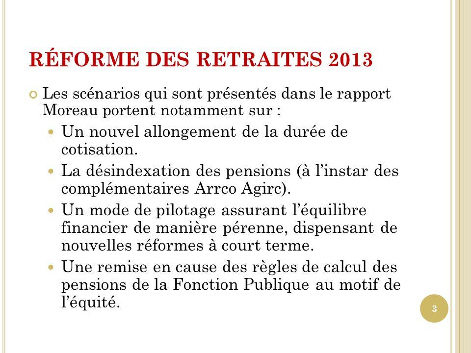 RÉFORME DES RETRAITES 2013 Les scénarios qui sont présentés dans le rapport Moreau portent notamment sur :