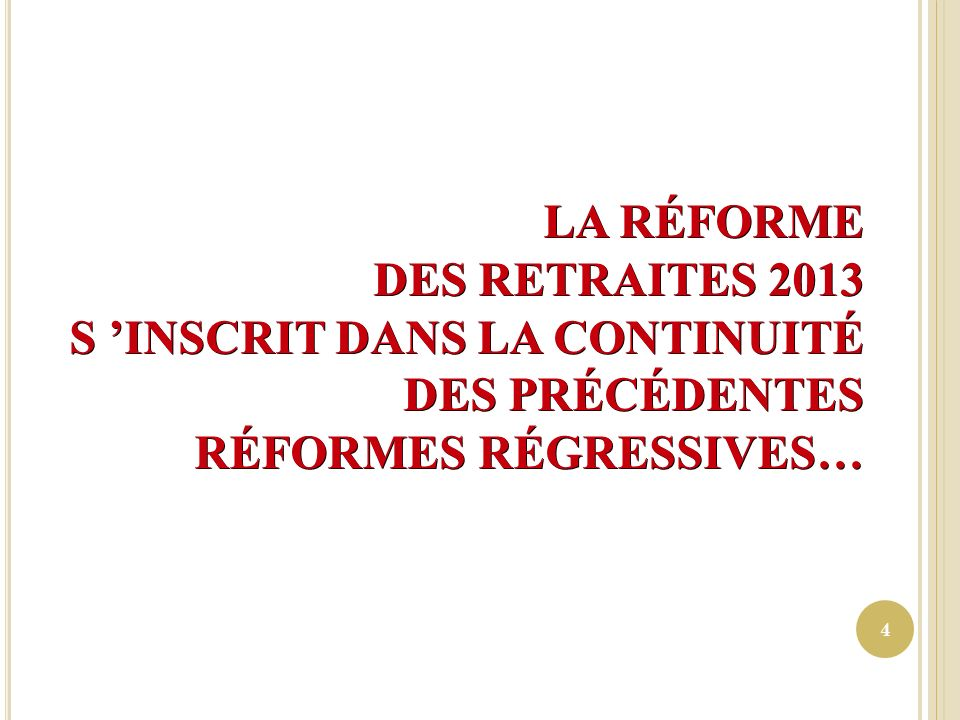LA RÉFORME DES RETRAITES 2013 S 'INSCRIT DANS LA CONTINUITÉ DES PRÉCÉDENTES RÉFORMES RÉGRESSIVES…