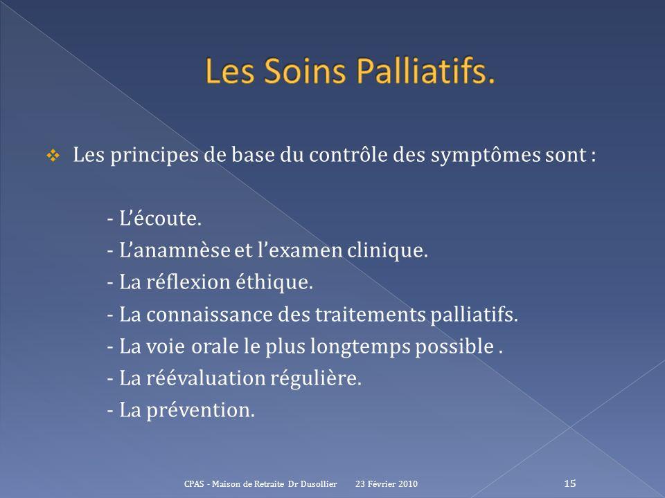 Les Soins Palliatifs. Les principes de base du contrôle des symptômes sont : - L'écoute. - L'anamnèse et l'examen clinique.