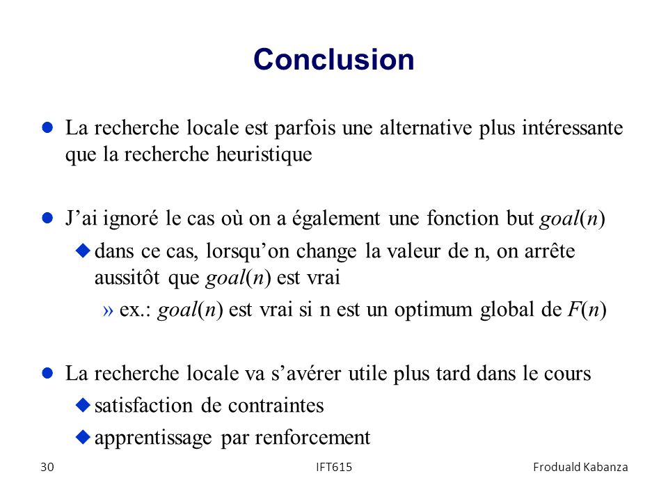 Conclusion La recherche locale est parfois une alternative plus intéressante que la recherche heuristique.