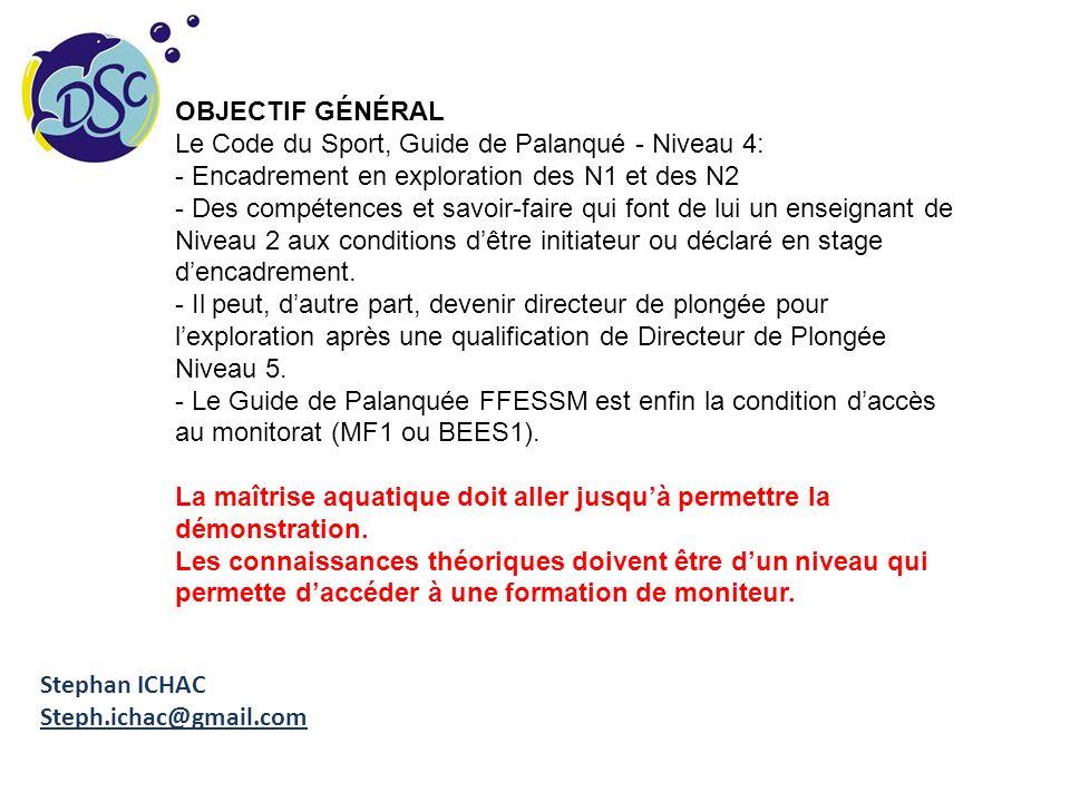 OBJECTIF GÉNÉRAL Le Code du Sport, Guide de Palanqué - Niveau 4: Encadrement en exploration des N1 et des N2.