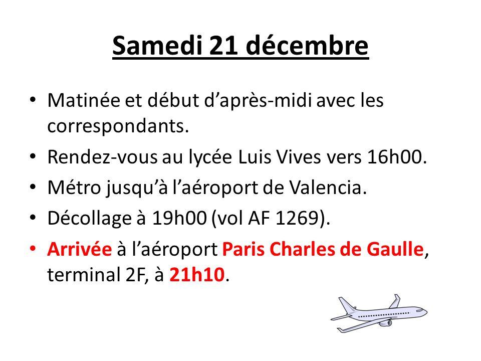 Samedi 21 décembre Matinée et début d'après-midi avec les correspondants. Rendez-vous au lycée Luis Vives vers 16h00.