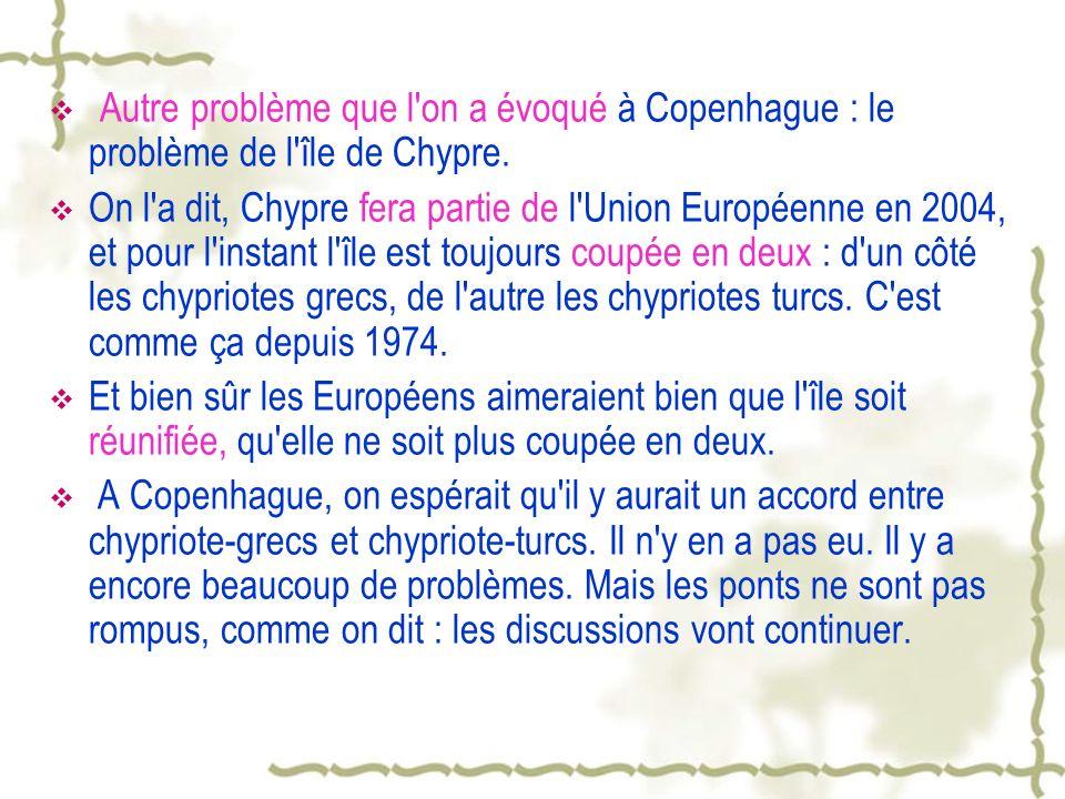 Autre problème que l on a évoqué à Copenhague : le problème de l île de Chypre.