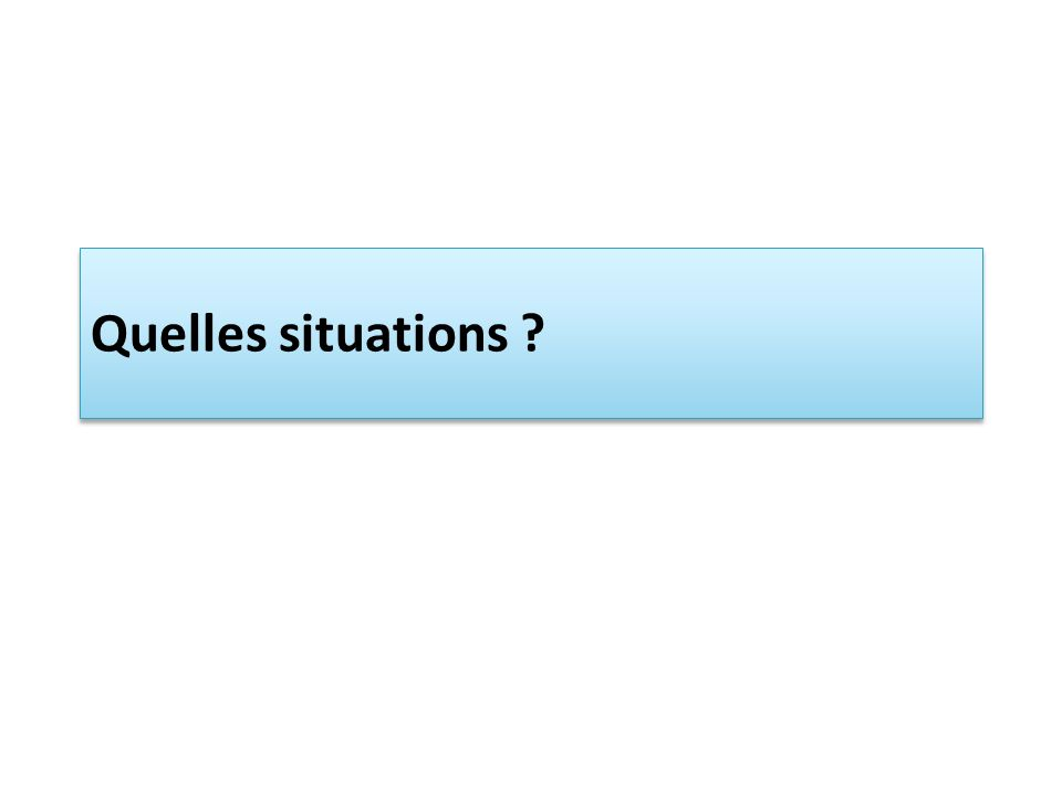 Quelles situations