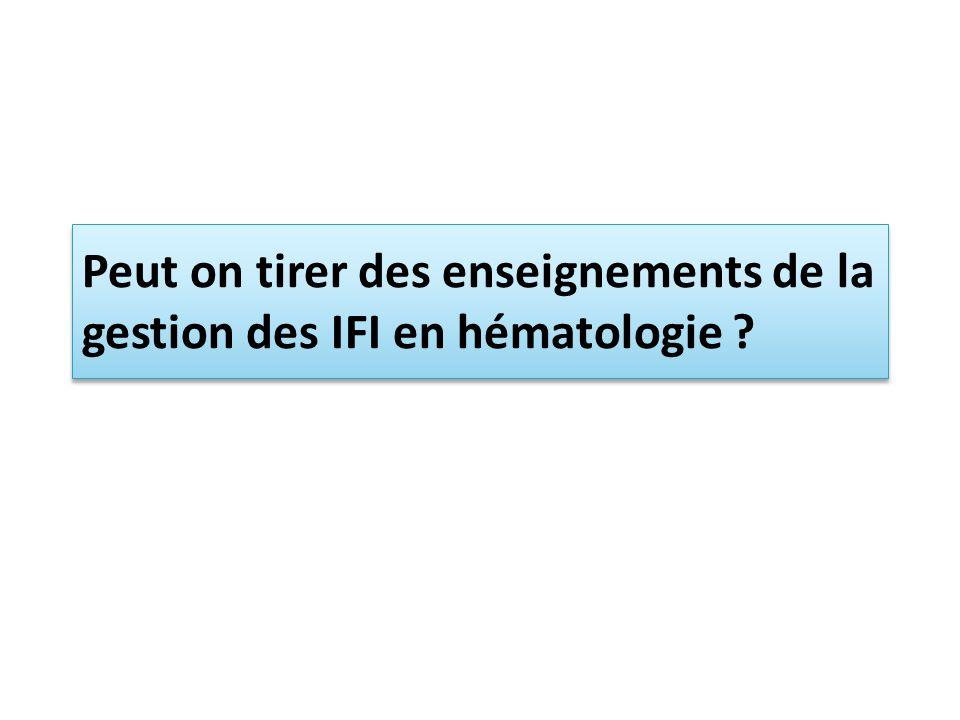 Peut on tirer des enseignements de la gestion des IFI en hématologie
