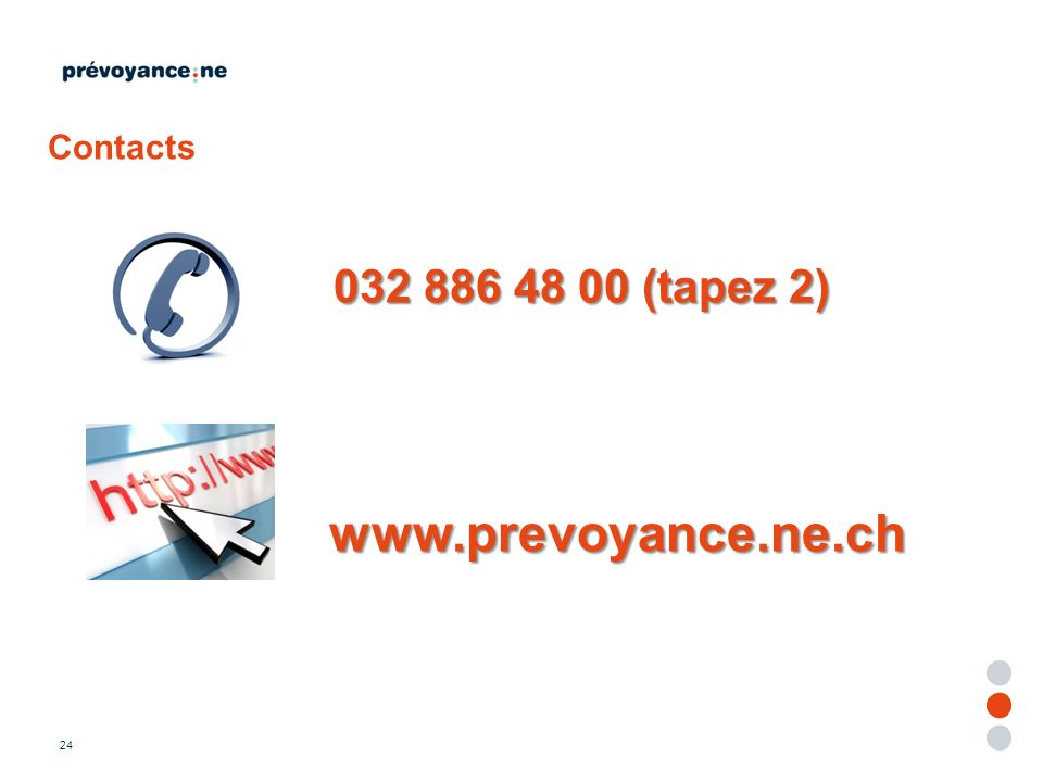 Contacts 032 886 48 00 (tapez 2) www.prevoyance.ne.ch