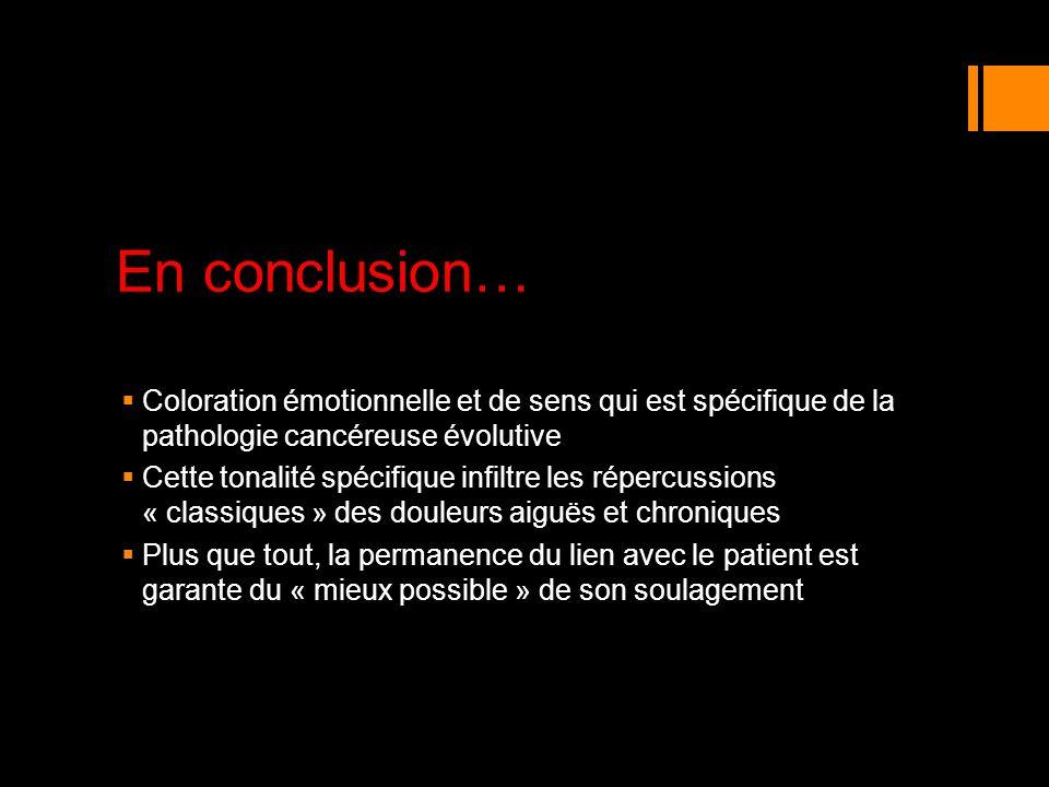 En conclusion… Coloration émotionnelle et de sens qui est spécifique de la pathologie cancéreuse évolutive.