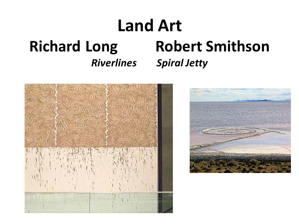 Land Art Richard Long Robert Smithson Riverlines Spiral Jetty